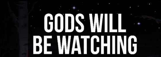 Gods Will Be Watching11 560x200 Gods Will Be Watching: Existential Crisis