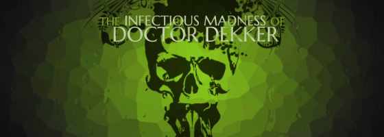 dekker 2 intro 560x200 The Infectious Madness of Doctor Dekker Review